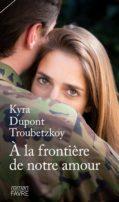 À la frontière de notre amour de Kyra Dupont Troubetzkoy